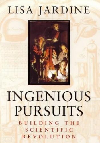 Ingenious Pursuits: Building the Scientific Revolution by Lisa Jardine