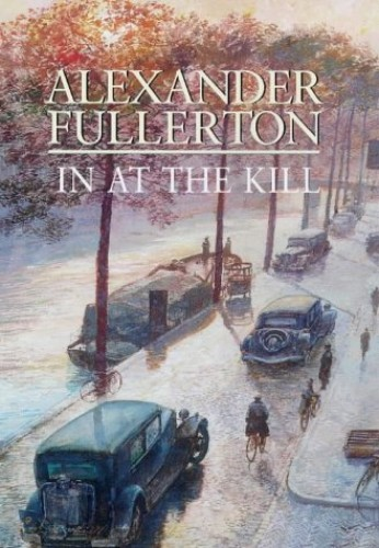 In at the Kill By Alexander Fullerton
