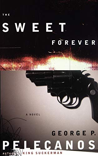 The Sweet Forever By George P. Pelecanos