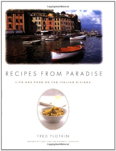 Recipes from Paradise; Life and Food on the Italian Riviera By Fred Plotkin