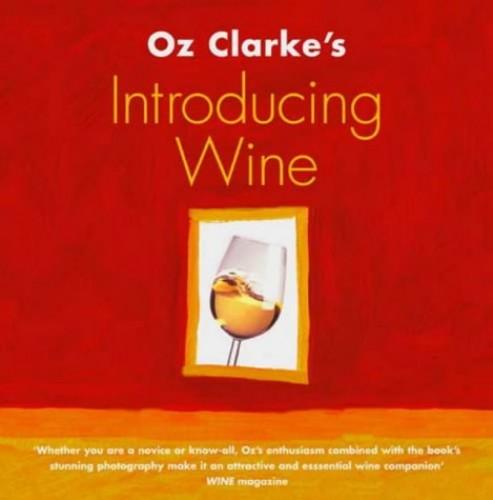 Oz Clarke's Introducing Wine By Oz Clarke