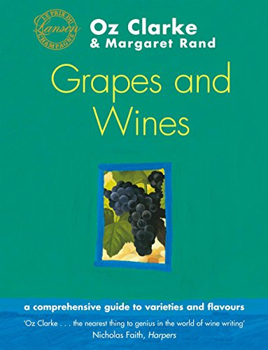 Oz Clarke's Grapes and Wines: A Guide to Varieties and Flavours by Oz Clarke