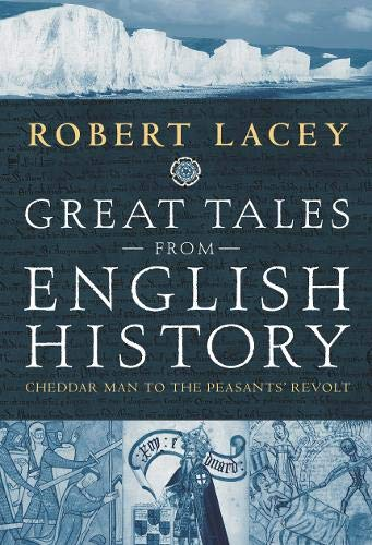Great Tales from English History: Cheddar Man to the Peasants' Revolt by Robert Lacey