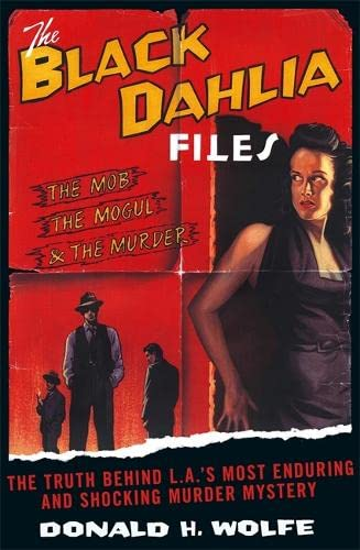 The Black Dahlia Files: The Mob, the Mogul and the Murder By Donald H. Wolfe