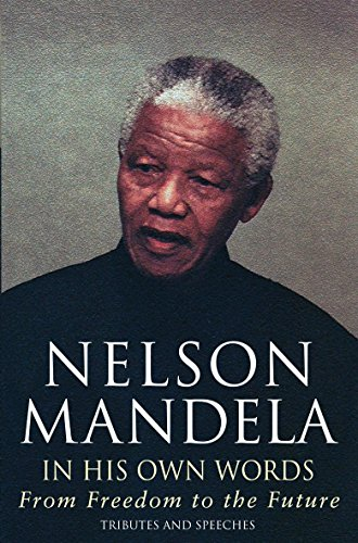 In His Own Words By Nelson Mandela