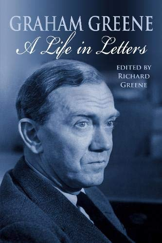 Graham Greene: A Life In Letters By Edited by Richard Greene
