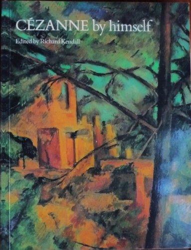 Cezanne by Himself: Drawings, Paintings, Writings Edited by Richard Kendall