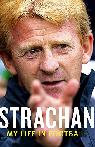 Strachan: My Life in Football by Dr. Gordon Strachan