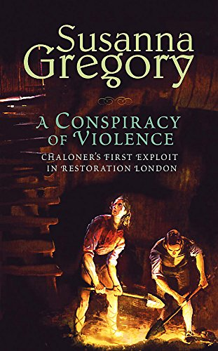 A Conspiracy Of Violence: 1: Chaloner's First Exploit in Restoration London (Adventures of Thomas Chaloner) By Susanna Gregory