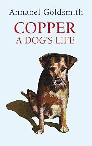 Copper: A Dog's Life By Annabel Goldsmith