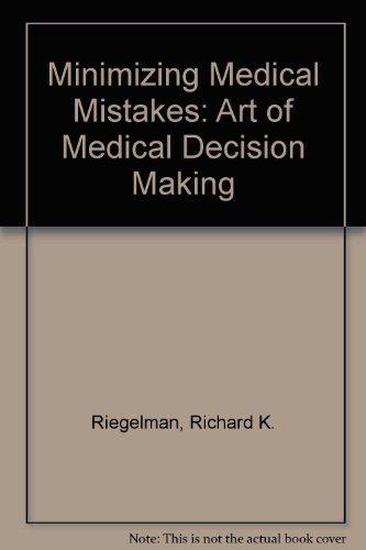 Minimizing Medical Mistakes By Richard K. Riegelman