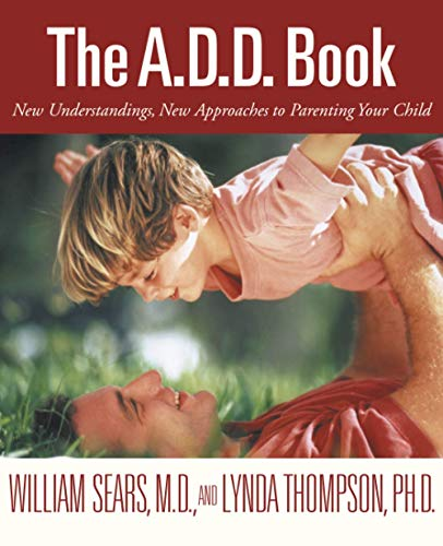 The Add Book: New Understandings, New Approaches to Parenting Your Child By William Sears