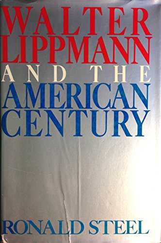 Walter Lippmann and the American Century von Ronald Steel
