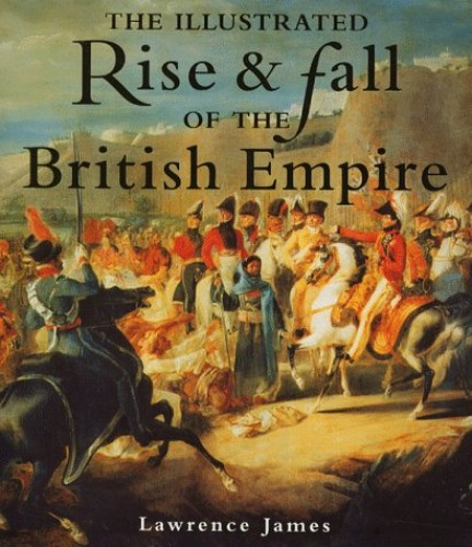Illus Rise And Fall Of The British Empire By Lawrence James