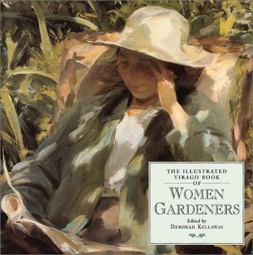 The Illustrated Virago Book of Women Gardeners By Edited by Deborah Kellaway