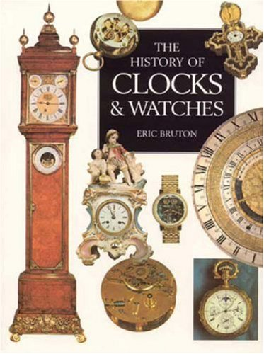 The Illustrated History Of Clocks and Watches By Eric Bruton