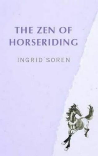 The Zen of Horseriding By Ingrid Soren