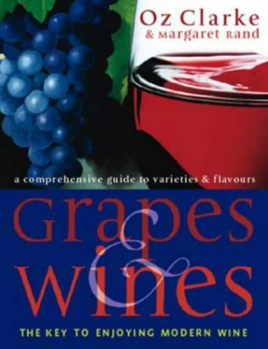 Grapes and Wines: An Encyclopedia of Grape Varieties by Oz Clarke