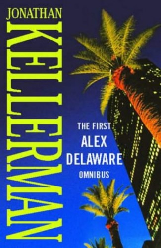 The First Alex Delaware Omnibus By Jonathan Kellerman