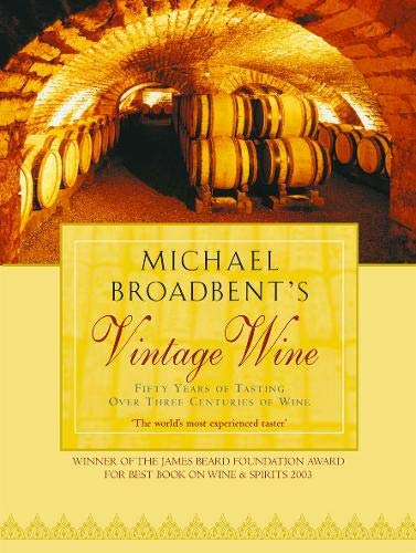Michael Broadbent's Vintage Wine: Fifty Years of Tasting over Three Centuries of Wine Edited by Christopher Foulkes