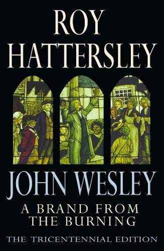 John Wesley: A Brand From The Burning By Roy Hattersley