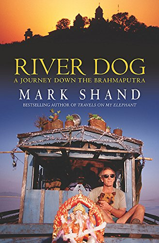 River Dog: A Journey Down the Brahmaputra by Mark Shand