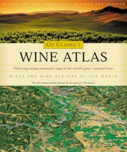 Oz Clarke's Wine Atlas: Wine and Wine Regions of the World by Oz Clarke