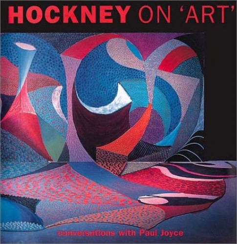 Hockney On Art: Conversations with Paul Joyce By David Hockney