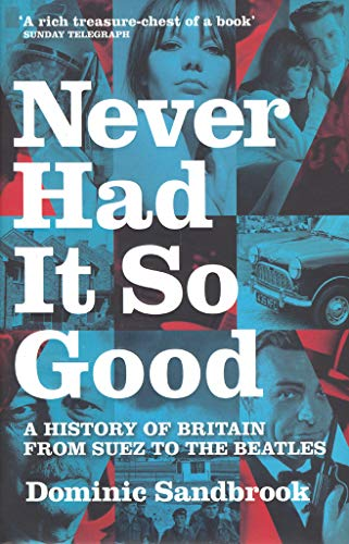 Never Had it So Good: A History of Britain from Suez to the Beatles By Dominic Sandbrook