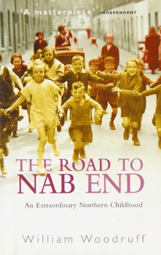 The Road to NAB END An Extraordinary Northern(A Lancashire) Childhood By William Woodruff