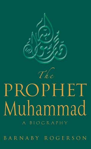 The Prophet Muhammad By Barnaby Rogerson