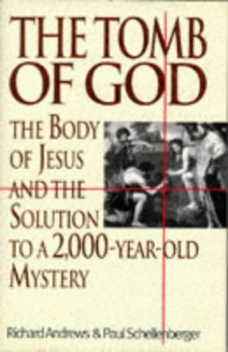 "The Tomb Of God : "" Body Of Jesus And The Solution To A 2, 000 Year Old Mystery"" By Richard Andrews"
