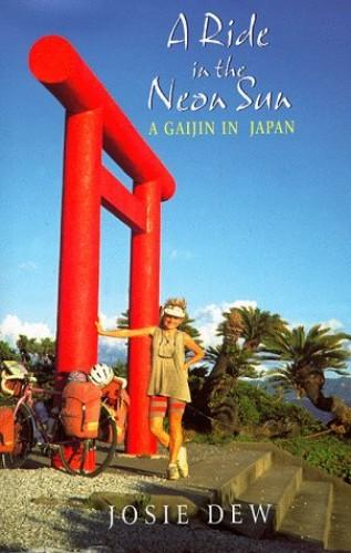 A Ride In The Neon Sun: A Gaijin in Japan By Josie Dew