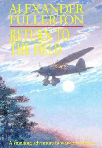 Return To The Field: Number 2 in series (Rosie Ewing) By Alexander Fullerton