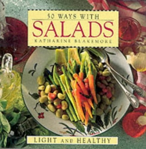 50 Ways with Salads By Katharine Blakemore