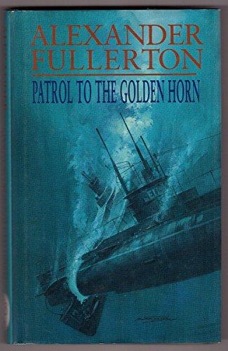 Patrol to the Golden Horn By Alexander Fullerton