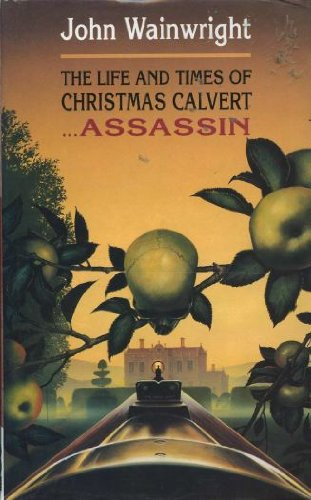 The Life and Times of Christmas Calvert...Assassin By John Wainwright