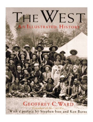 The West: an Illustrated History By Geoffrey C. Ward