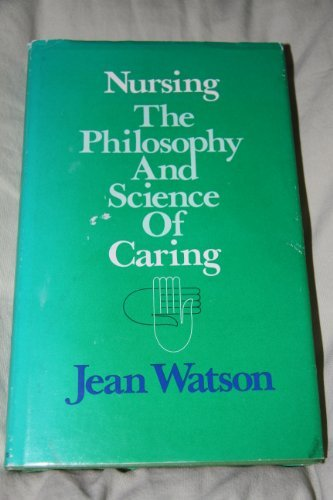 Nursing: The philosophy and science of caring By Jean Watson