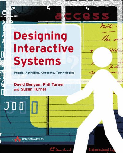 Designing Interactive Systems: People, Activities, Contexts, Technologies by David Benyon