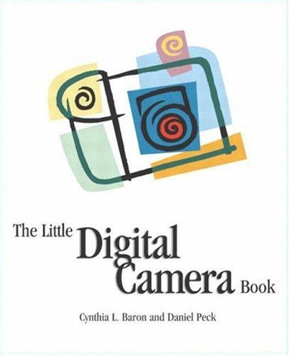 The Little Digital Camera Book By Cynthia L. Baron
