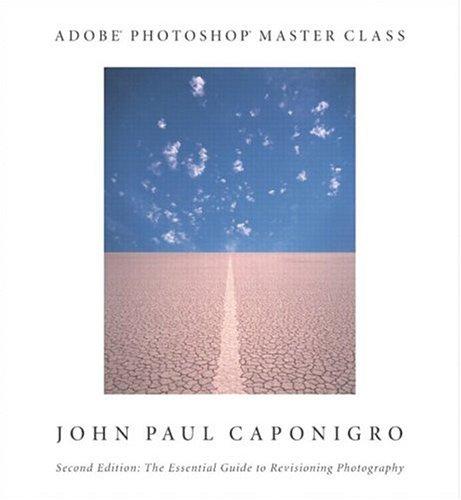Adobe Photoshop Master Class: John Paul Caponigro By John Paul Caponigro