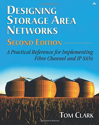 Designing Storage Area Networks: A Practical Reference for Implementing Fibre Channel and IP SANs by Tom Clark