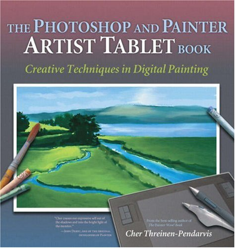 The Photoshop and Painter Artist Tablet Book By Cher Threinen-Pendarvis