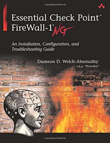 Essential Check Point FireWall-1 NG: An Installation, Configuration, and Troubleshooting Guide By Dameon D. Welch-Abernathy