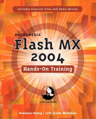 Macromedia Flash MX 2004 Hands-On Training (LYNDA WEINMAN'S HANDS-ON TRAINING (HOT)) By Rosanna Yeung