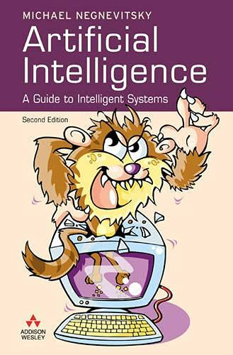 Artificial Intelligence: A Guide to Intelligent Systems By Michael Negnevitsky