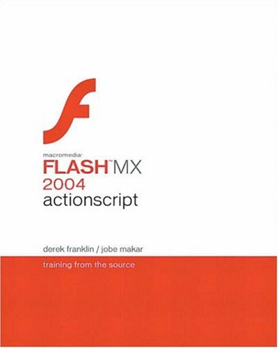 Macromedia Flash MX 2004 ActionScript: Training from the Source By Derek Franklin