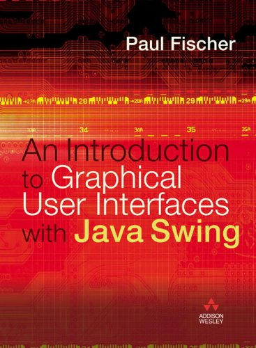 Introduction to Graphical User Interfaces with Java Swing By Paul Fischer