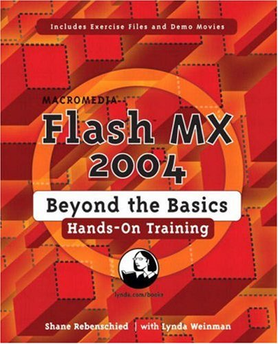 Macromedia Flash MX 2004 Beyond the Basics Hands-On Training By Shane Rebenschied